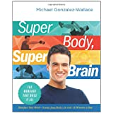 Super Body, Super Brain: The Workout That Does It All ~ Michael Gonzalez-Wallace