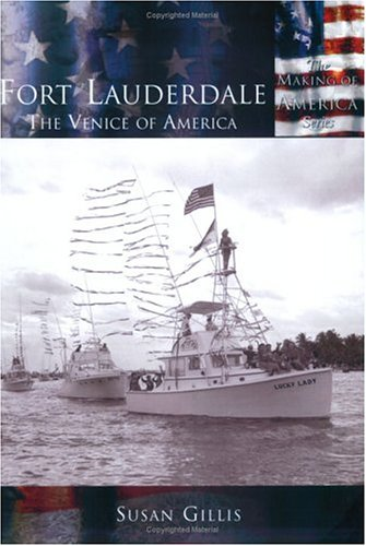 Fort Lauderdale: The Venice of America  (FL)  (Making of America)