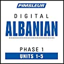 Albanian Phase 1, Unit 01-05: Learn to Speak and Understand Albanian with Pimsleur Language Programs Hörbuch von  Pimsleur Gesprochen von:  Pimsleur