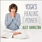 Yoga's Healing Power: Looking Inward for Change, Growth, and Peace Hörbuch von Ally Hamilton Gesprochen von: Allyson Ryan