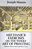 Mechanick Exercises on the Whole Art of Printing
