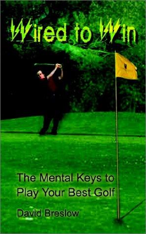 Câblé pour gagner : les touches mentales pour jouer votre meilleur Golf
