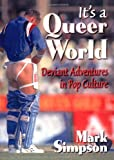 It's a Queer World: Deviant Adventures in Pop Culture (Haworth Gay & Lesbian Studies) (1560239506) by Dececco  Phd, John