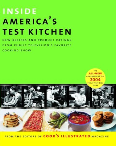 Inside Americas Test Kitchen : All-New Recipes, Quick Tips, Equipment Ratings, Food Tastings, Science Experiments from the Hit Public Television Show, COOK'S ILLUSTRATED MAGAZINE (EDT), JOHN BURGOYNE, CARL TREMBLAY, DANIEL VAN ACKERE