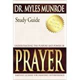 Understanding the Purpose and Power of Prayer: Earthly License for Heavenly Interference (Study Guide) ~ Myles Munroe