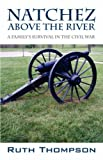 img - for Natchez Above The River: A Family's Survival In The Civil War book / textbook / text book