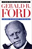 The Presidency of Gerald R. Ford (American Presidency (Univ of Kansas Paperback)) (0700606394) by Greene, John Robert