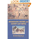 Archaeology, History, and Custer's Last Battle: The Little Big Horn Re-examined by Richard Allan Fox Jr.