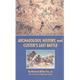 Archaeology, History, and Custer's Last Battle: The Little Big Horn Re-examined ~ Richard Allan Fox Jr.