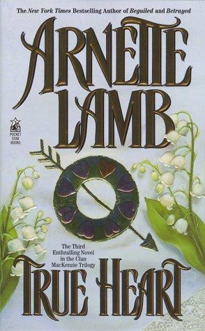 True Heart (Clan MacKenzie Trilogy), ARNETTE LAMB