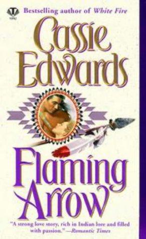 Flaming Arrow (Signet Historical Romance), CASSIE EDWARDS