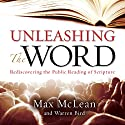 Unleashing the Word: Rediscovering the Public Reading of Scripture (       UNABRIDGED) by Max McLean Narrated by Max McLean, Warren Bird
