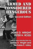 Armed and Considered Dangerous: A Survey of Felons and Their Firearms (Social Institutions and Social Change)