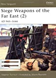 Siege Weapons of the Far East (2): AD 960-1644 (New Vanguard) (1841763403) by Turnbull, Stephen