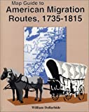 Map guide to American migration routes, 1735-1815 (1877677744) by Dollarhide, William