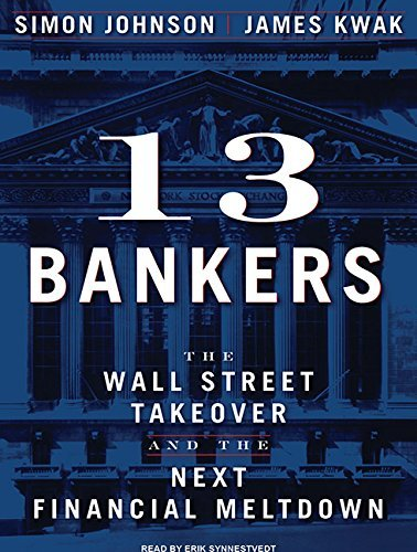 13-bankers-the-wall-street-takeover-and-the-next-financial-meltdown-by-simon-johnson-2010-03-31