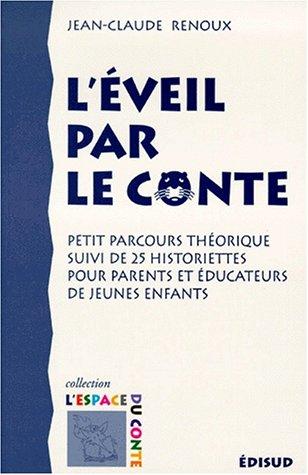 L'éveil par le conte : Petit parcours théorique suivi de 25 historiettes pour parents et éducateurs de jeunes enfants