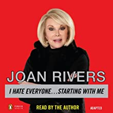 I Hate Everyone...Starting With Me (       UNABRIDGED) by Joan Rivers Narrated by Joan Rivers