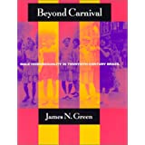 Beyond Carnival: Male Homosexuality in Twentieth-Century Brazilby James N. Green