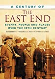 A Century of the East End: Events, People and Places Over the 20th Century (0750949120) by Taylor, Rosemary
