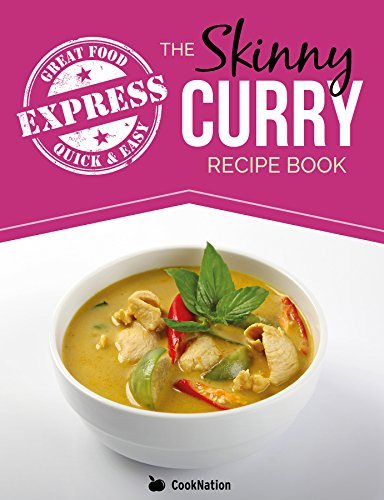The Skinny Express Curry Recipe Book: Quick & Easy Authentic Low Fat Indian Dishes Under 300, 400 & 500 Calories by CookNation