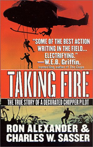 Taking Fire: The True Story of a Decorated Chopper Pilot, Ron Alexander, Charles W. Sasser
