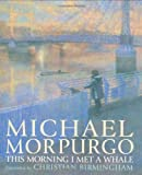 Michael Morpurgo This Morning I Met a Whale