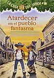 Atardecer En El Pueblo Fantasma / Ghost Town at Sundown (La Casa Del Arbol / Magic Tree House) (Spanish Edition)