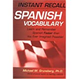 Instant Recall Spanish Vocabulary: Learn and Remember Spanish Faster than You Ever Imagined Possible!by Michael Gruneberg
