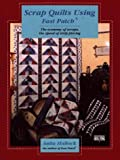 Scrap Quilts Using Fast Patch Anita Hallock