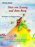 Sitzt ein Zwerg auf dem Berg: Alte und neue Fingerfaxen, Kniereiter und andere Spiele für kleine Leute - Christa Zeuch