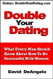 Double Your Dating - How To Be Successful With Women