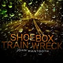 Shoebox Train Wreck Audiobook by John Mantooth Narrated by Craig Jessen