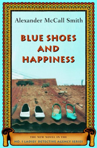Blue Shoes and Happiness: The New Novel in the No. 1 Ladies' Detective Agency Series (No. 1 Ladies Detective Agency), ALEXANDER MCCALL SMITH