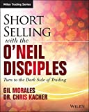 Short-Selling with the ONeil Disciples: Turn to the Dark Side of Trading (Wiley Trading)