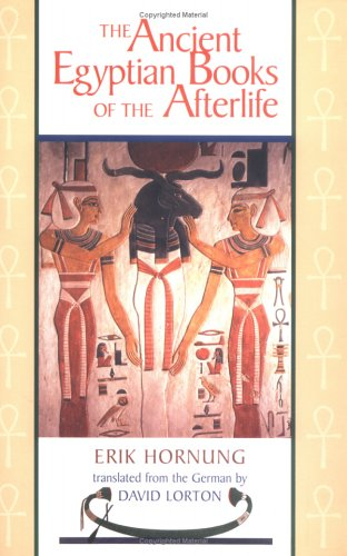 Ancient Egyptian Books of the Afterlife, ERIK HORNUNG, DAVID LORTON