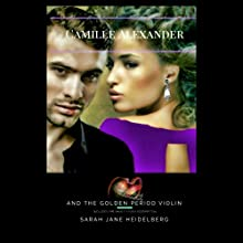 Camille Alexander and the Golden Period Violin Audiobook by Sarah Jane Heidelberg Narrated by Annelise Marie Belmonte