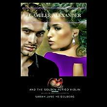 Camille Alexander and the Golden Period Violin | Livre audio Auteur(s) : Sarah Jane Heidelberg Narrateur(s) : Annelise Marie Belmonte