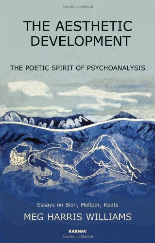 The Aesthetic Development: The Poetic Spirit of Psychoanalysis: Essays on Bion, Meltzer, Keats
