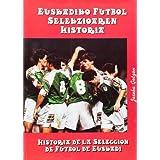 Historia de la selección de fútbol de Euskadi = Euskadiko futbol selekzioaren historia (Ensayo)