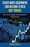 img - for $even ways Beginners can become a Rich Day Trader by Jose Pila (2016-01-18) book / textbook / text book