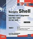 Scripts shell - Entraînez-vous à programmer sous Unix / Linux (sh, ksh, bash) - [2ième édition]