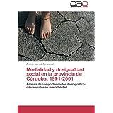 Mortalidad y desigualdad social en la provincia de Córdoba, 1991-2001: Análisis de comportamientos demográficos...