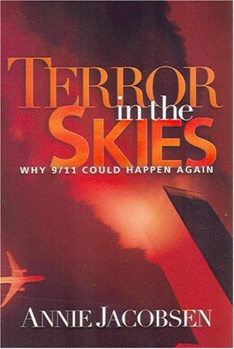 Terror in the Skies: Why 9/11 Could Happen Again, Annie Jacobsen