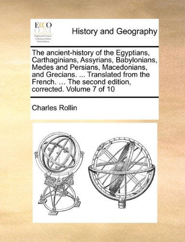 The ancient-history of the Egyptians, Carthaginians, Assyrians, Babylonians, Medes and Persians, Macedonians, and Grecia
