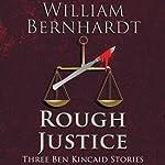 Rough Justice: Three Ben Kincaid Stories | William Bernhardt