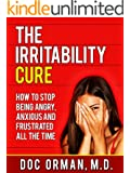 The Irritability Cure: How To Stop Being Angry, Anxious and Frustrated All The Time (Anger Management Book 1) (English Edition)