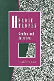 img - for [(Heroic Tropes: Gender and Intertext)] [Author: Pierrette Daly] published on (June, 1993) book / textbook / text book