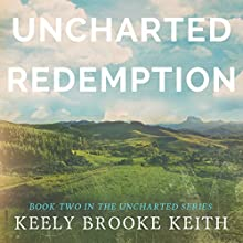 Uncharted Redemption: Uncharted, Book 2 (       UNABRIDGED) by Keely Brooke Keith Narrated by Misty of Echoing Praise
