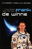 echange, troc Herman Henderickx, Tijs Mauroo, Baudouin Van Spilbeeck - 6 Mois autour de la Terre avec Franck de Winne : La vie quotidienne à bord de l'ISS